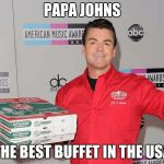 Papa Johns | PAPA JOHNS THE BEST BUFFET IN THE USA | image tagged in papa johns | made w/ Imgflip meme maker