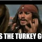A very good question  | WHY IS THE TURKEY GONE?? | image tagged in memes,why is the rum gone,thanksgiving | made w/ Imgflip meme maker