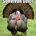 Turkey Meme | SURVIVOR GUILT | image tagged in memes,turkey | made w/ Imgflip meme maker