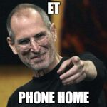 Steve Jobs Meme | ET PHONE HOME | image tagged in memes,steve jobs,iphone,ufo,telephone,weed | made w/ Imgflip meme maker