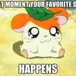 Finding out your fave ship is canon! | THAT MOMENT YOUR FAVORITE SHIP HAPPENS | image tagged in memes,hamtaro,anime weekend | made w/ Imgflip meme maker