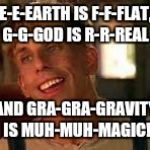 Muh-Muh-Muh... It's magic, you knooow | E-E-EARTH IS F-F-FLAT, G-G-GOD IS R-R-REAL AND GRA-GRA-GRAVITY IS MUH-MUH-MAGIC! | image tagged in simple jack,magic,gravity,flat earth | made w/ Imgflip meme maker