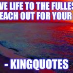 Ocean Sunset | LIVE LIFE TO THE FULLEST AND REACH OUT FOR YOUR GOALS - KINGQUOTES | image tagged in ocean sunset | made w/ Imgflip meme maker