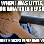 I thought they occasionally ate rabbits | WHEN I WAS LITTLE, FOR WHATEVER REASON I THOUGHT HORSES WERE OMNIVOROUS | image tagged in memes,confession kid | made w/ Imgflip meme maker