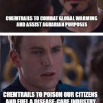 Chemtrails | CHEMTRAILS TO COMBAT GLOBAL WARMING AND ASSIST AGRARIAN PURPOSES CHEMTRAILS TO POISON OUR CITIZENS AND FUEL A DISEASE-CARE INDUSTRY | image tagged in memes,marvel civil war 2,chemtrails,healthcare,global warming,globalism | made w/ Imgflip meme maker