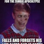 Zombie Bad Luck Brian Meme | SPENDS HIS WHOLE LIFE PREPARING FOR THE ZOMBIE APOCOLYPSE FALLS AND FORGETS HIS LIFE ALERT AND IS EATEN | image tagged in memes,zombie bad luck brian,life alert | made w/ Imgflip meme maker