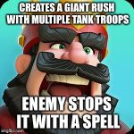 Clash Royale | CREATES A GIANT RUSH WITH MULTIPLE TANK TROOPS ENEMY STOPS IT WITH A SPELL | image tagged in clash royale | made w/ Imgflip meme maker