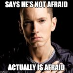 Eminem Meme | SAYS HE'S NOT AFRAID ACTUALLY IS AFRAID | image tagged in memes,eminem | made w/ Imgflip meme maker
