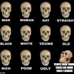 there are only 2 gender | PEOPLE WHO THINK THERE ARE MORE THAN 2 GENDER | image tagged in man woman gay straight skull,ssby,funny,memes | made w/ Imgflip meme maker