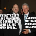 Takes me back to the days of Romper Room | WE'VE GOT COSBY AND FRANKEN AND CONYERS AND LOUIS C.K. AND KEVIN SPACEY... AND I SEE MATT LAUER AND CHARLIE ROSE AND... | image tagged in harvey weinstein bill clinton,predators,harassment,celebrities | made w/ Imgflip meme maker