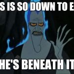 Hercules Hades Meme | HADES IS SO DOWN TO EARTH HE'S BENEATH IT | image tagged in memes,hercules hades | made w/ Imgflip meme maker