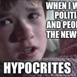 I See Dead People Meme | WHEN I WATCH POLITIANS AND PEOPLE ON THE NEWS I SEE HYPOCRITES | image tagged in memes,i see dead people | made w/ Imgflip meme maker