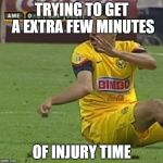 Efrain Juarez Meme | TRYING TO GET A EXTRA FEW MINUTES OF INJURY TIME | image tagged in memes,efrain juarez | made w/ Imgflip meme maker