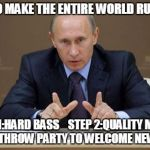 Vladimir Putin Meme | HOW TO MAKE THE ENTIRE WORLD RUSSIANS STEP 1:HARD BASS    STEP 2:QUALITY MEMES STEP 3:THROW PARTY TO WELCOME NEW SLAVS | image tagged in memes,vladimir putin | made w/ Imgflip meme maker