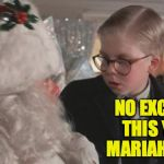 We're all tired of compromising. | NO EXCUSES THIS YEAR.  MARIAH CAREY. | image tagged in christmas story,memes,mariah carey | made w/ Imgflip meme maker