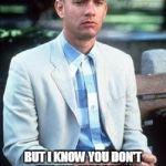 Forest gump | I MAY NOT BE A SMART MAN BUT I KNOW YOU DON'T THROW CIGARETTE BUTTS OUT THE CAR WINDOW | image tagged in forest gump | made w/ Imgflip meme maker
