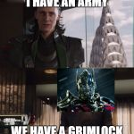 I have an army | I HAVE AN ARMY WE HAVE A GRIMLOCK | image tagged in i have an army | made w/ Imgflip meme maker