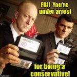 The FBI's true colors run blue, only blue. | FBI!  You're under arrest for being a conservative! | image tagged in fbi,arrest,conservatives | made w/ Imgflip meme maker