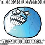 "Original I Lied Meme | THE BIGGEST LIE EVER TOLD ""I'LL CALL YOU RIGHT BACK..."" 
