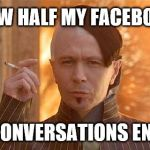 I'm not a troll I just piss people off a lot  | HOW HALF MY FACEBOOK CONVERSATIONS END | image tagged in memes,zorg | made w/ Imgflip meme maker