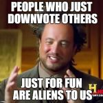 Ancient aliens meme generator imgflip downvoting is aliens down with downvotes weekend dec 8 10th pronofoot35fo Gallery