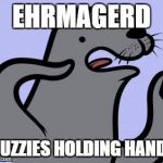 I don't agree with the joke on a serious level. they do that, it's friendly to them. | EHRMAGERD MUZZIES HOLDING HANDS | image tagged in memes,homophobic seal,muslims,homophobic | made w/ Imgflip meme maker