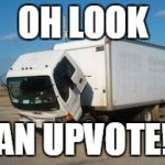 Okay Truck Meme | OH LOOK AN UPVOTE! | image tagged in memes,okay truck,upvote week | made w/ Imgflip meme maker