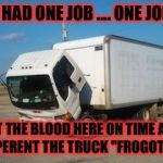 "Queen trouble's ........ | YOU HAD ONE JOB .... ONE JOB TO GET THE BLOOD HERE ON TIME AND APPERENT THE TRUCK ""FROGOT IT "" 