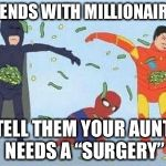 "Pathetic Spidey Meme | FRIENDS WITH MILLIONAIRES TELL THEM YOUR AUNT NEEDS A ""SURGERY"" 