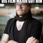 Hipster Barista Meme | WORKS AT STARBUCKS, BECAUSE THAT'S THE JOB HIS FILM MAJOR GOT HIM CRITICIZES THE NETFLIX MOVIES CUSTOMERS WATCH | image tagged in memes,hipster barista | made w/ Imgflip meme maker