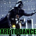 Darth Vader | CARE TO DANCE? | image tagged in darth vader | made w/ Imgflip meme maker