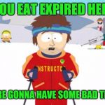 Super Cool Ski Instructor Meme | IF YOU EAT EXPIRED HERBS YOU'RE GONNA HAVE SOME BAD THYME | image tagged in memes,super cool ski instructor | made w/ Imgflip meme maker