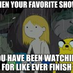 Life Sucks Meme | WHEN YOUR FAVORITE SHOWS YOU HAVE BEEN WATCHING FOR LIKE EVER FINISH | image tagged in memes,life sucks | made w/ Imgflip meme maker