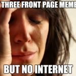 First World Problems Meme | I GOT THREE FRONT PAGE MEME IDEA BUT NO INTERNET | image tagged in memes,first world problems,sad,ssby | made w/ Imgflip meme maker