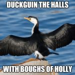 Duckguin | DUCKGUIN THE HALLS WITH BOUGHS OF HOLLY | image tagged in duckguin | made w/ Imgflip meme maker
