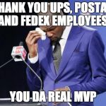 You The Real MVP 2 Meme | THANK YOU UPS, POSTAL, AND FEDEX EMPLOYEES. YOU DA REAL MVP | image tagged in memes,you the real mvp 2,AdviceAnimals | made w/ Imgflip meme maker