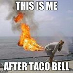 Darti Boy Meme | THIS IS ME AFTER TACO BELL | image tagged in memes,darti boy | made w/ Imgflip meme maker
