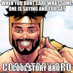 Cool Story Bro Meme | WHEN YOU DONT CARE WHAT SOME ONE IS SAYING AND YOU SAY COOL STORY BRO | image tagged in memes,cool story bro | made w/ Imgflip meme maker