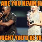 Interupting Kanye Meme | ARE YOU KEVIN HART? I THOUGHT YOU'D BE TALLER. | image tagged in memes,interupting kanye | made w/ Imgflip meme maker