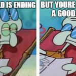 Squidward Don't Care | THE WORLD IS ENDING BUT YOURE READING A GOOD BOOK | image tagged in squidward don't care,books,reading,book,comics/cartoons,comics | made w/ Imgflip meme maker