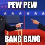 Obama Romney Pointing Meme | PEW PEW BANG BANG | image tagged in memes,obama romney pointing | made w/ Imgflip meme maker