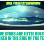 The stars are little holes poked in the side of the tent. | RULE #11 IN FLAT EARTH CLUB THE STARS ARE LITTLE HOLES POKED IN THE SIDE OF THE TENT | image tagged in flat earth dome,rule 11,flat earth,starts,tent,flat earth club | made w/ Imgflip meme maker