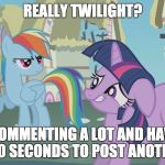 I thought we got rid of this timer!? | REALLY TWILIGHT? I'M COMMENTING A LOT AND HAVE TO WAIT 150 SECONDS TO POST ANOTHER ONE? | image tagged in really twilight,memes,comment timer | made w/ Imgflip meme maker