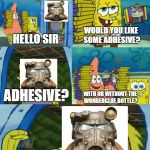 Chocolate Spongebob Meme | HELLO SIR WOULD YOU LIKE SOME ADHESIVE? ADHESIVE? WITH OR WITHOUT THE WONDERGLUE BOTTLE? AADDHHEESSIIVVEE!!!!!! | image tagged in memes,chocolate spongebob | made w/ Imgflip meme maker