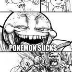 Hey Internet Meme | HEY POKÉMON LOVERS! POKÉMON SUCKS | image tagged in memes,hey internet | made w/ Imgflip meme maker