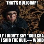 "I didn't say ""bullcrap!"" 