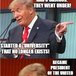 "Bad Pun Trump | STARTED A FOOTBALL LEAGUE: IT FAILED! HOW CAN YOU STILL NOT SEE THE PROBLEM! HAD 3 CASINOS: THEY WENT UNDER! STARTED A ""UNIVERSITY"" THAT NO  