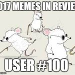 Dec.31 to Feb.1 - 2017 Memes in Review. My favorite memes in 2017 from each user on the Top 100 leaderboard. | 2017 MEMES IN REVIEW USER #100 | image tagged in blind mice,memes,top users,corbinium11,favorites,2017 memes in review | made w/ Imgflip meme maker