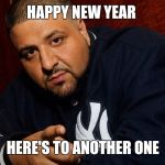 DJ Khaled  | HAPPY NEW YEAR HERE'S TO ANOTHER ONE | image tagged in dj khaled | made w/ Imgflip meme maker