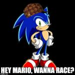 Youre Too Slow Sonic Meme | HEY MARIO, WANNA RACE? | image tagged in memes,youre too slow sonic,scumbag | made w/ Imgflip meme maker